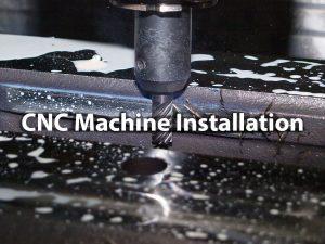 CNC Machine installation